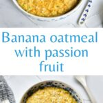 Banana oatmeal with passion fruit pinnable image.